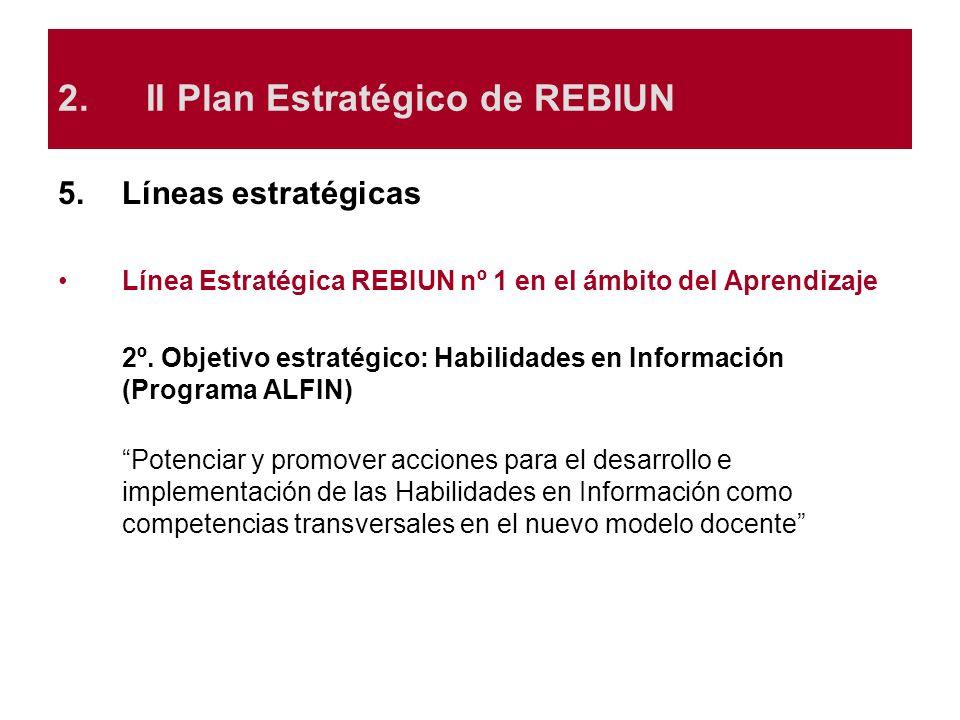 5.Líneas estratégicas Línea Estratégica REBIUN nº 1 en el ámbito del Aprendizaje 2º. Objetivo estratégico: Habilidades en Información (Programa ALFIN)