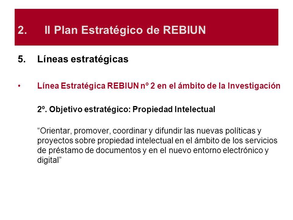 5.Líneas estratégicas Línea Estratégica REBIUN nº 2 en el ámbito de la Investigación 2º. Objetivo estratégico: Propiedad Intelectual Orientar, promove