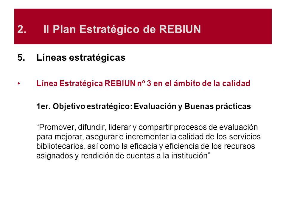 5.Líneas estratégicas Línea Estratégica REBIUN nº 3 en el ámbito de la calidad 1er. Objetivo estratégico: Evaluación y Buenas prácticas Promover, difu