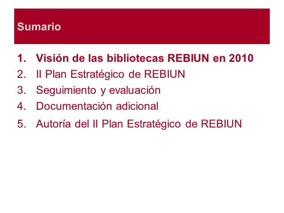 1.Visión de las bibliotecas REBIUN en 2010 1.Introducción y objetivos globales 2.El aprendizaje y EEES 3.El investigador y EEI 4.Los bibliotecarios REBIUN 5.El papel de REBIUN 6.Orientaciones finales para las bibliotecas universitarias