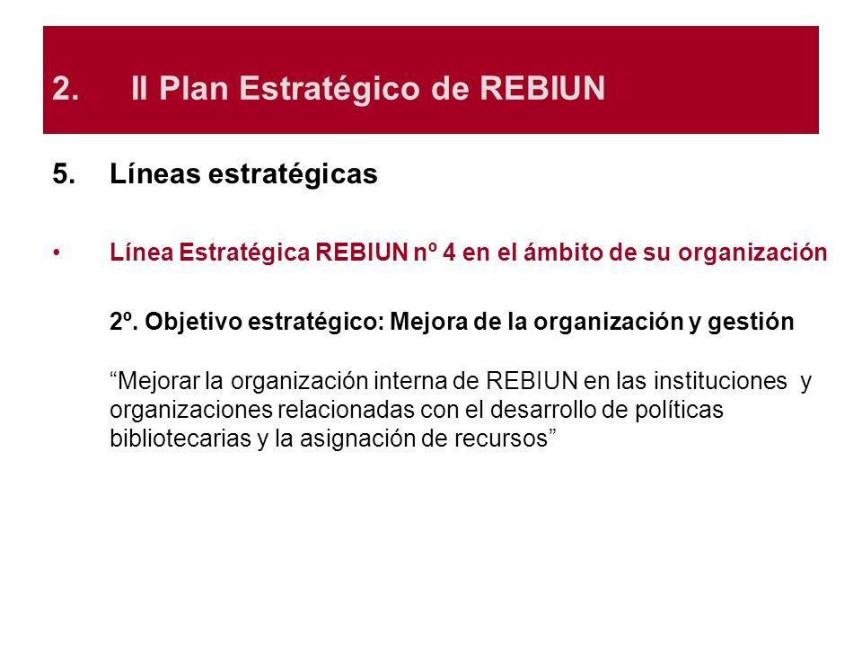 5.Líneas estratégicas Línea Estratégica REBIUN nº 4 en el ámbito de su organización 2º. Objetivo estratégico: Mejora de la organización y gestión Mejo