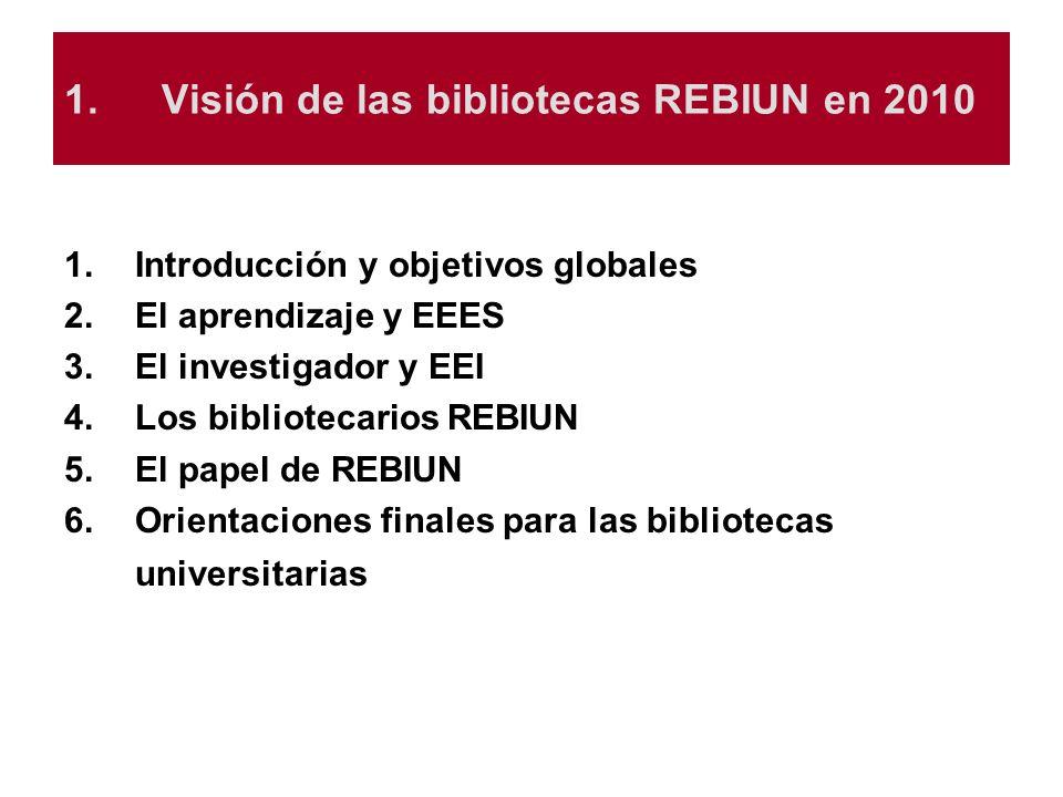 1.Visión de las bibliotecas REBIUN en 2010 1.Introducción y objetivos globales La visión REBIUN se concibe como una exposición de tendencias, condicionantes y expectativas que constituyen el entorno de las bibliotecas universitarias españolas, ofreciendo un horizonte probable hacia el que se dirigen los esfuerzos y acciones enmarcadas en el II Plan Estratégico, 2007-2010