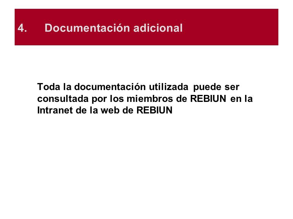 4.Documentación adicional Toda la documentación utilizada puede ser consultada por los miembros de REBIUN en la Intranet de la web de REBIUN