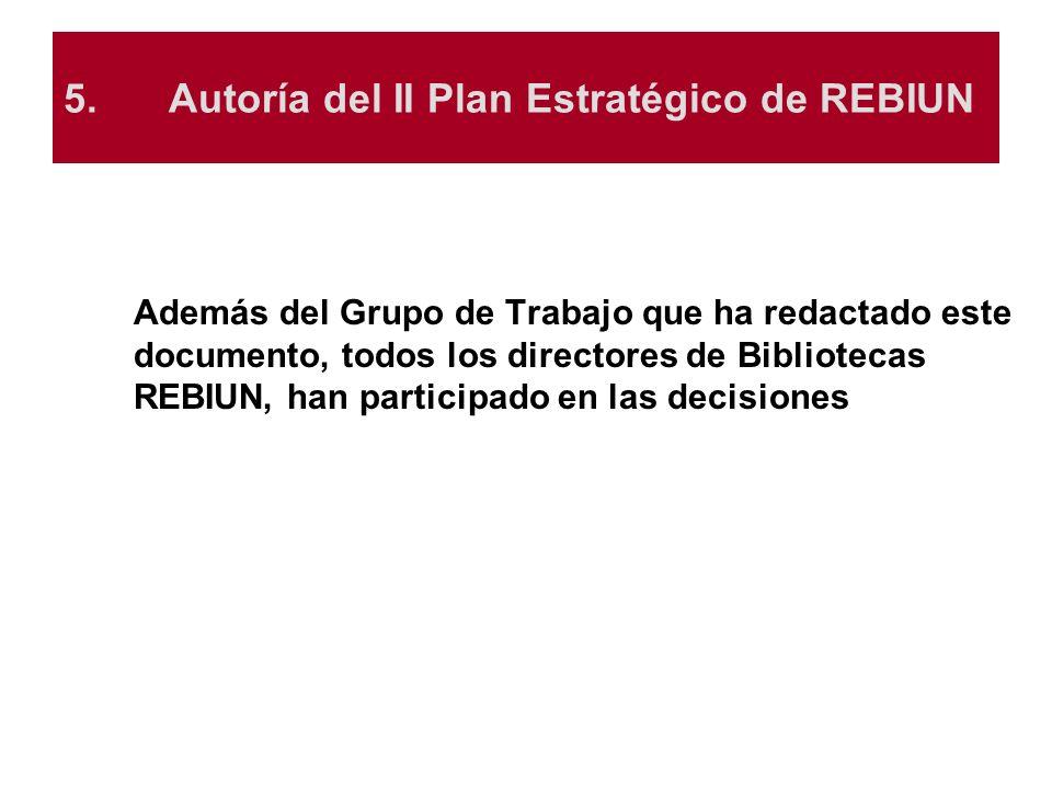 5.Autoría del II Plan Estratégico de REBIUN Además del Grupo de Trabajo que ha redactado este documento, todos los directores de Bibliotecas REBIUN, h