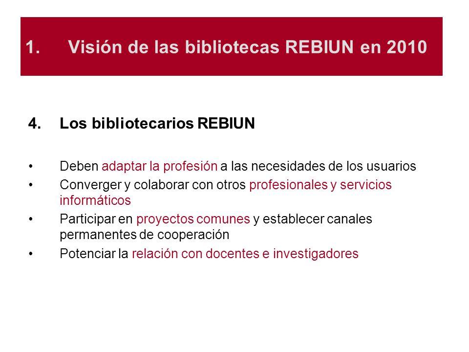 1.Visión de las bibliotecas REBIUN en 2010 4.Los bibliotecarios REBIUN Deben adaptar la profesión a las necesidades de los usuarios Converger y colabo