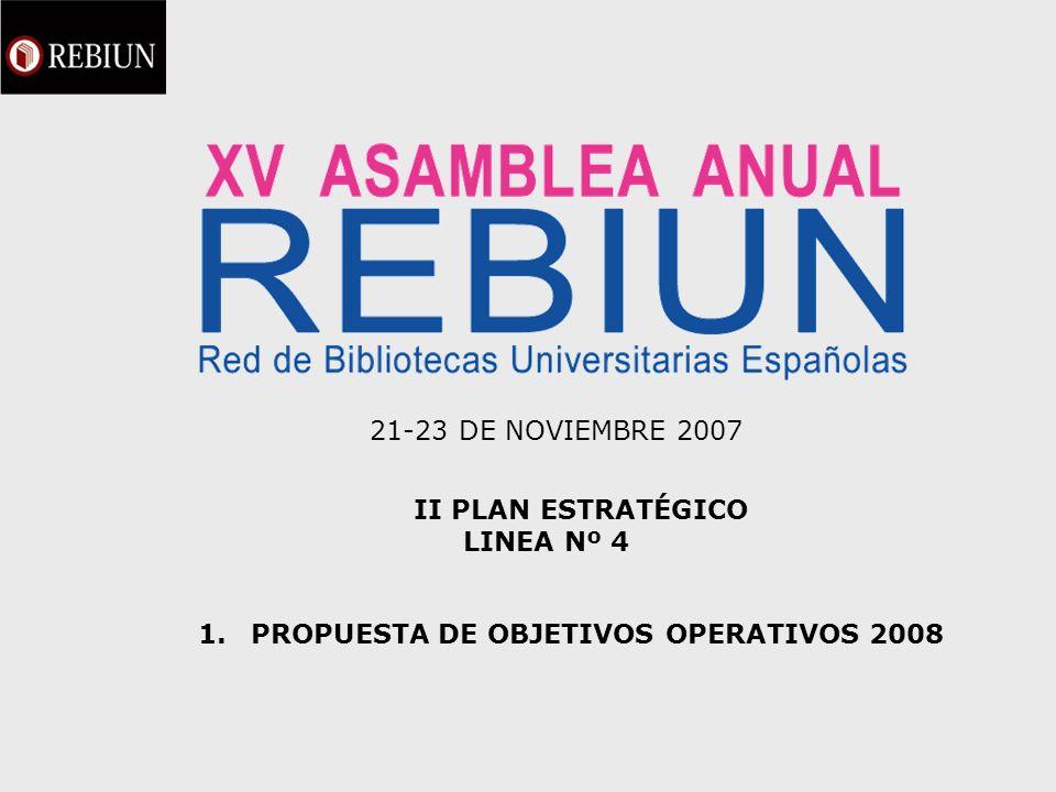 Línea estratégica nº 4 Propuesta de objetivos operacionales 2008 Objetivos estratégicos: 1.Incrementar y potenciar el liderazgo e influencia de REBIUN en las instituciones y organizaciones relacionadas con el desarrollo de políticas bibliotecarias y la asignación de recursos.