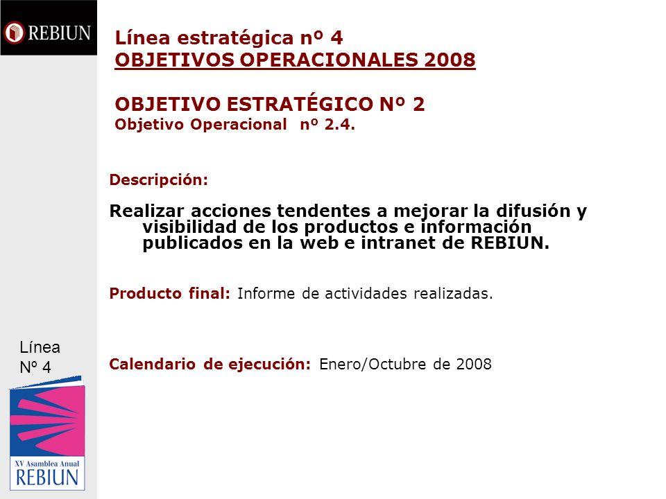 Línea estratégica nº 4 OBJETIVOS OPERACIONALES 2008 OBJETIVO ESTRATÉGICO Nº 2 Objetivo Operacional nº 2.4. Descripción: Realizar acciones tendentes a