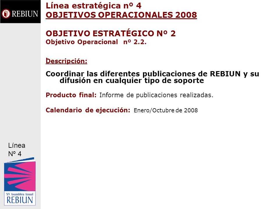 Línea estratégica nº 4 OBJETIVOS OPERACIONALES 2008 OBJETIVO ESTRATÉGICO Nº 2 Objetivo Operacional nº 2.2.. Descripción: Coordinar las diferentes publ
