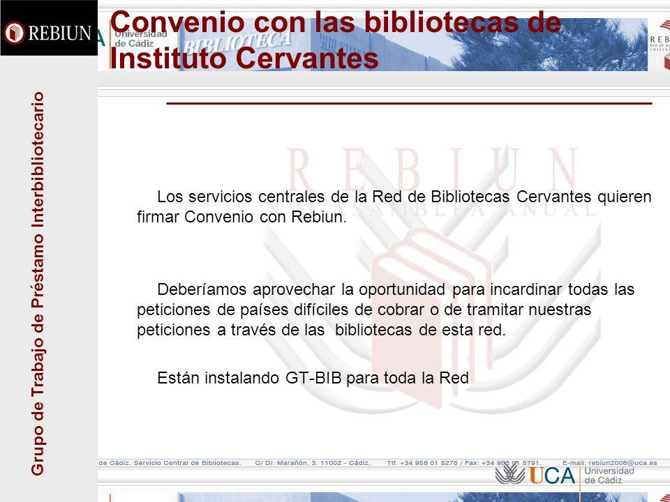 Grupo de Trabajo de Préstamo Interbibliotecario Convenio con las bibliotecas de Instituto Cervantes Los servicios centrales de la Red de Bibliotecas Cervantes quieren firmar Convenio con Rebiun.