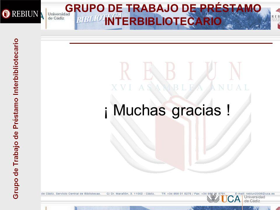 Grupo de Trabajo de Préstamo Interbibliotecario GRUPO DE TRABAJO DE PRÉSTAMO INTERBIBLIOTECARIO ¡ Muchas gracias !