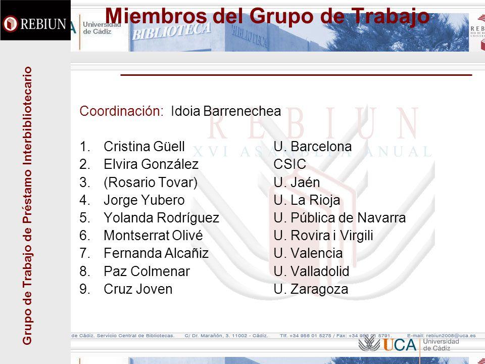 Grupo de Trabajo de Préstamo Interbibliotecario Miembros del Grupo de Trabajo Coordinación: Idoia Barrenechea 1.Cristina GüellU.