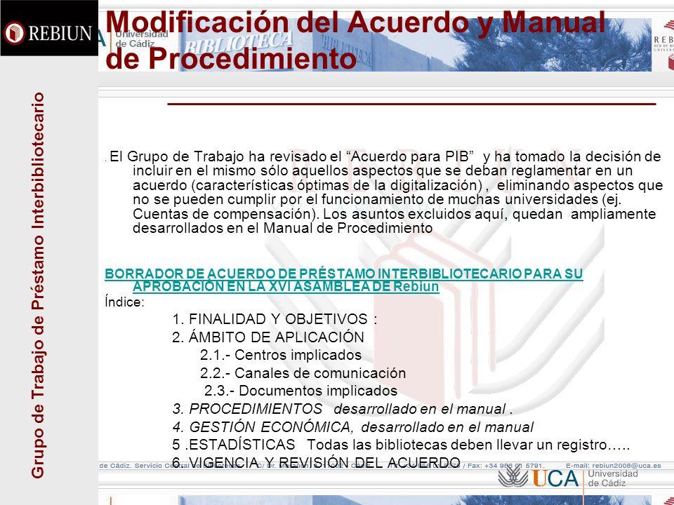 Grupo de Trabajo de Préstamo Interbibliotecario Modificación del Acuerdo y Manual de Procedimiento. El Grupo de Trabajo ha revisado el Acuerdo para PI