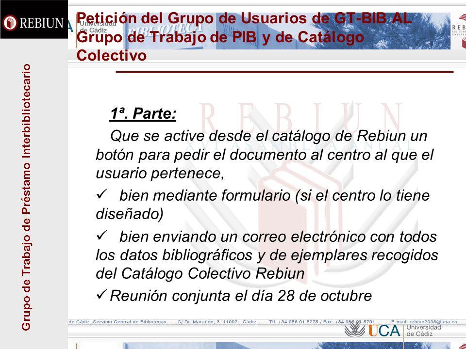 Grupo de Trabajo de Préstamo Interbibliotecario Petición del Grupo de Usuarios de GT-BIB AL Grupo de Trabajo de PIB y de Catálogo Colectivo 1ª.