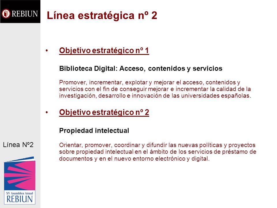 Línea estratégica nº 2 Objetivo estratégico nº 1 Biblioteca Digital: Acceso, contenidos y servicios Promover, incrementar, explotar y mejorar el acces