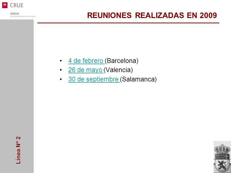 Línea Nº 2 REUNIONES REALIZADAS EN 2009 4 de febrero (Barcelona)4 de febrero 26 de mayo (Valencia)26 de mayo 30 de septiembre (Salamanca)30 de septiembre