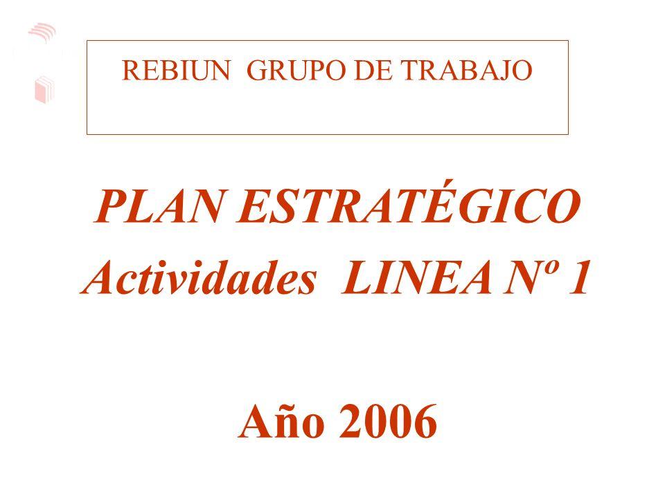 REBIUN GRUPO DE TRABAJO PLAN ESTRATÉGICO Actividades LINEA Nº 1 Año 2006