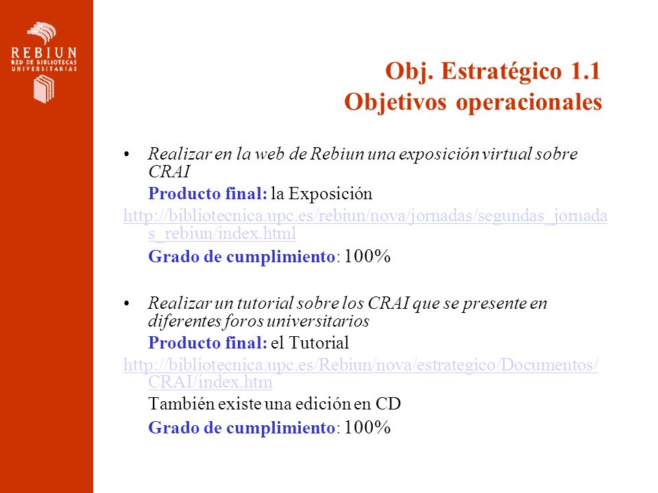 Obj. Estratégico 1.1 Objetivos operacionales Realizar en la web de Rebiun una exposición virtual sobre CRAI Producto final: la Exposición http://bibli
