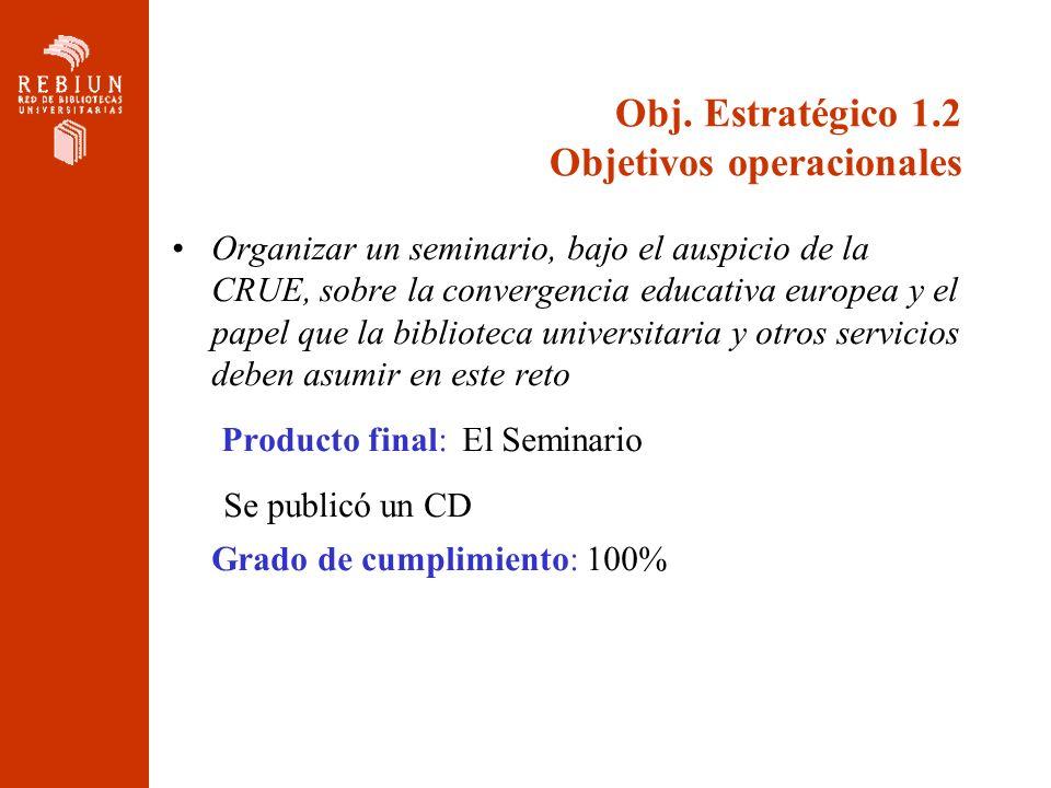 Obj. Estratégico 1.2 Objetivos operacionales Organizar un seminario, bajo el auspicio de la CRUE, sobre la convergencia educativa europea y el papel q