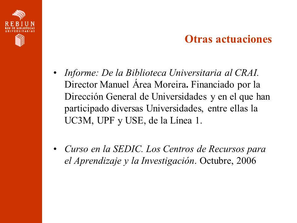 Otras actuaciones Informe: De la Biblioteca Universitaria al CRAI. Director Manuel Área Moreira. Financiado por la Dirección General de Universidades