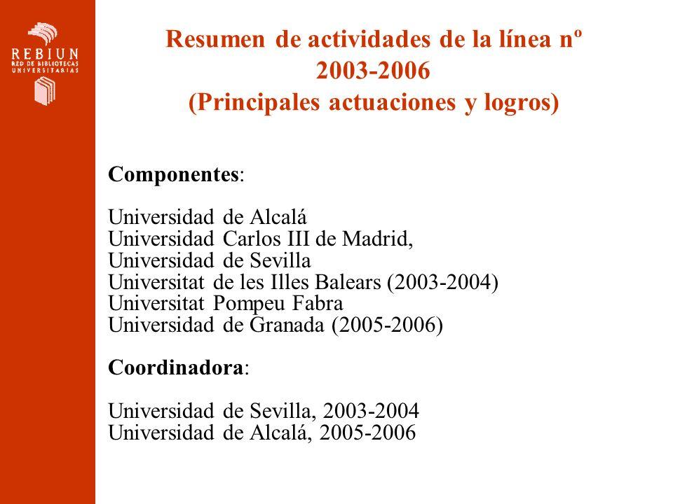 Resumen de actividades de la línea nº 2003-2006 (Principales actuaciones y logros) Componentes: Universidad de Alcalá Universidad Carlos III de Madrid