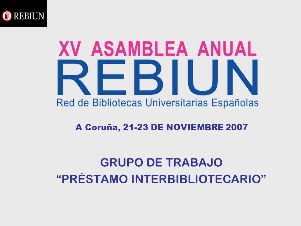 A Coruña, 21-23 DE NOVIEMBRE 2007 GRUPO DE TRABAJO PRÉSTAMO INTERBIBLIOTECARIO