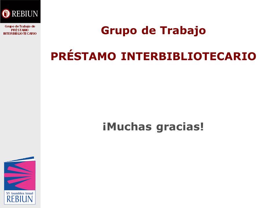 Grupo de Trabajo PRÉSTAMO INTERBIBLIOTECARIO ¡Muchas gracias!