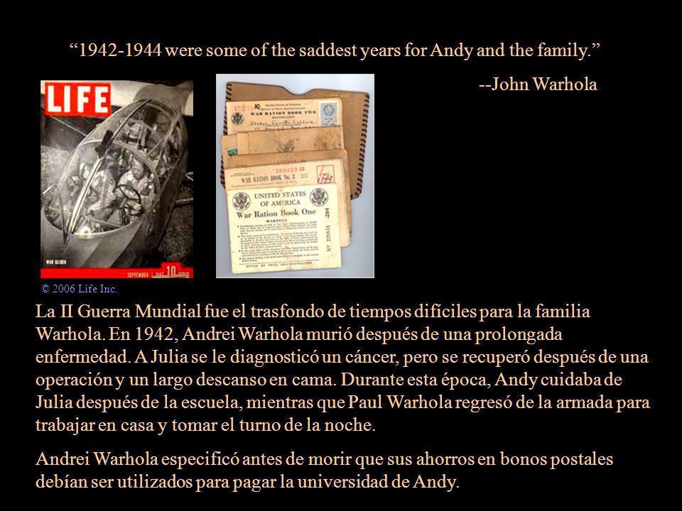 1942-1944 were some of the saddest years for Andy and the family. --John Warhola La II Guerra Mundial fue el trasfondo de tiempos difíciles para la fa