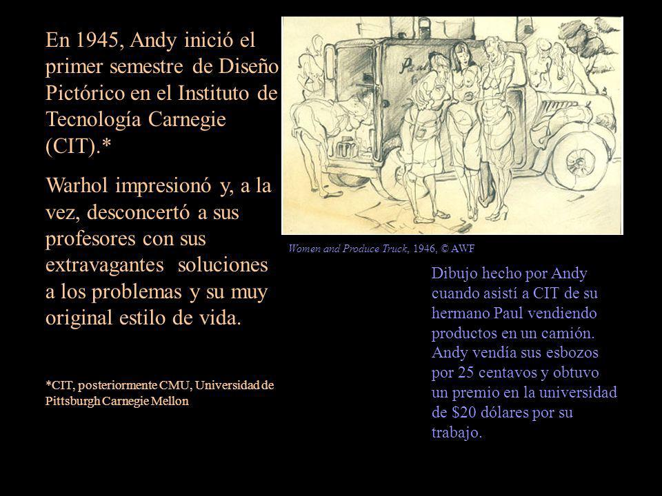 En 1945, Andy inició el primer semestre de Diseño Pictórico en el Instituto de Tecnología Carnegie (CIT).* Warhol impresionó y, a la vez, desconcertó