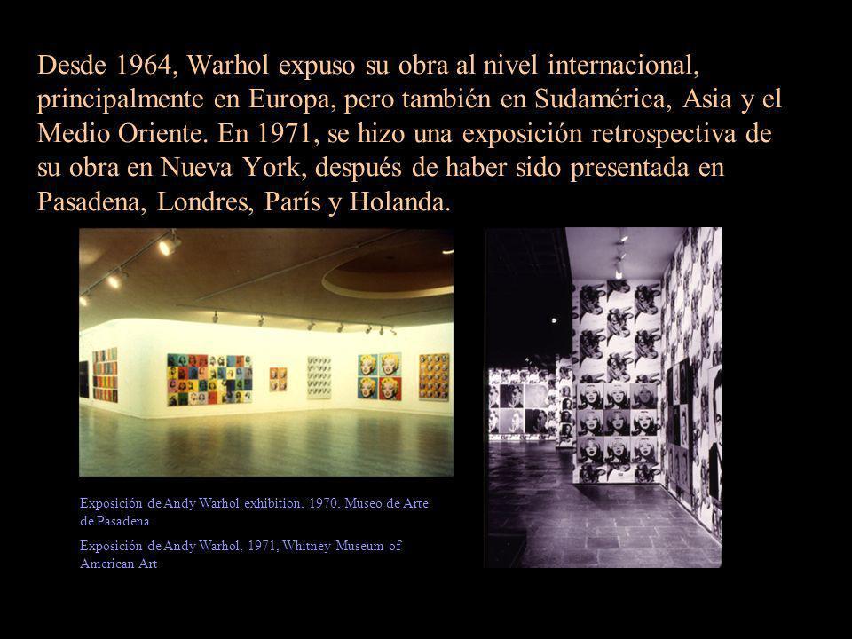 Desde 1964, Warhol expuso su obra al nivel internacional, principalmente en Europa, pero también en Sudamérica, Asia y el Medio Oriente. En 1971, se h