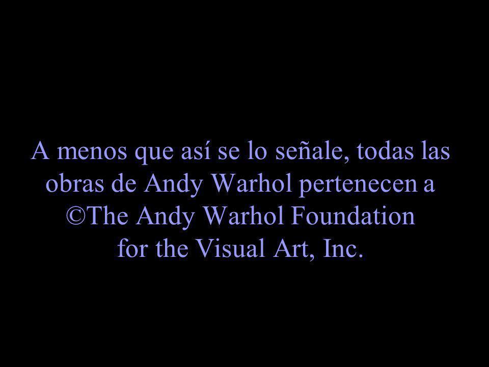 A menos que así se lo señale, todas las obras de Andy Warhol pertenecen a ©The Andy Warhol Foundation for the Visual Art, Inc.