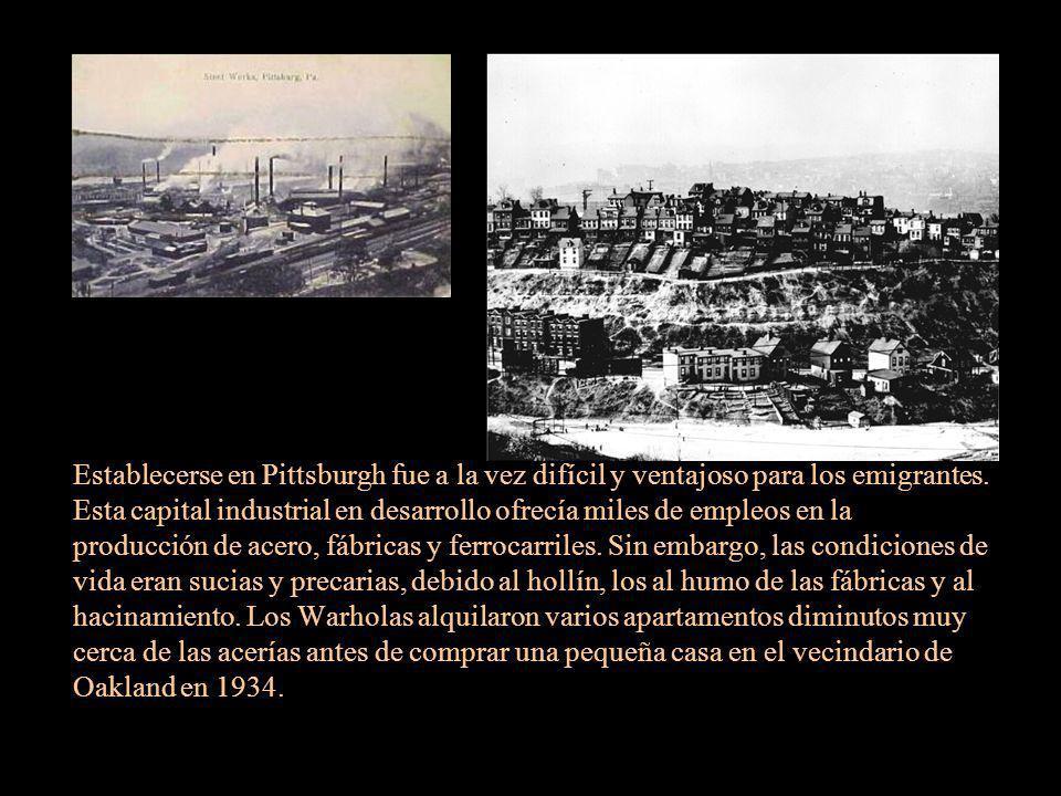 Establecerse en Pittsburgh fue a la vez difícil y ventajoso para los emigrantes. Esta capital industrial en desarrollo ofrecía miles de empleos en la