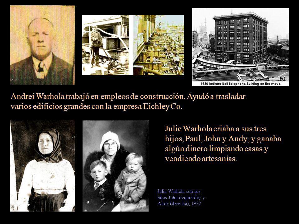 Julie Warhola criaba a sus tres hijos, Paul, John y Andy, y ganaba algún dinero limpiando casas y vendiendo artesanías. Andrei Warhola trabajó en empl