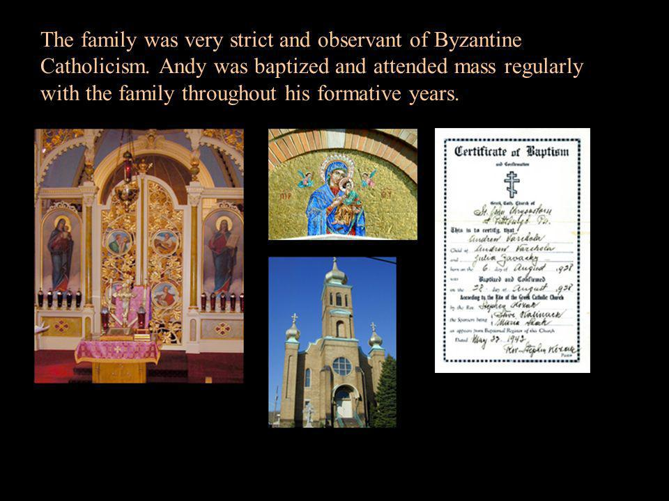 The family was very strict and observant of Byzantine Catholicism. Andy was baptized and attended mass regularly with the family throughout his format