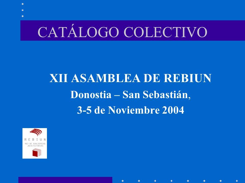 CATÁLOGO COLECTIVO XII ASAMBLEA DE REBIUN Donostia – San Sebastián, 3-5 de Noviembre 2004