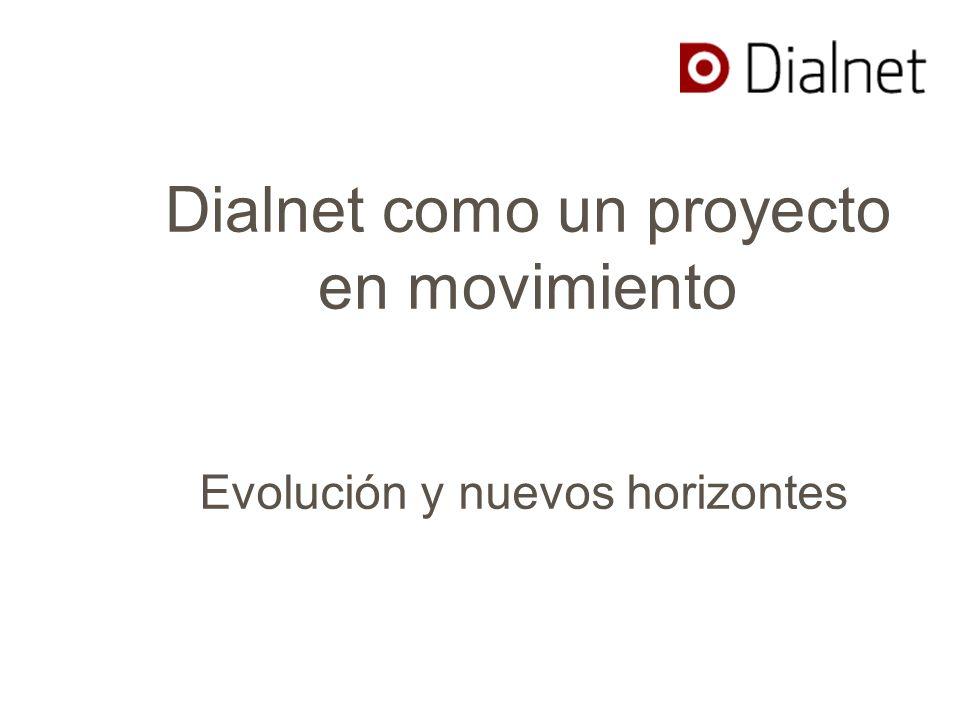Dialnet como un proyecto en movimiento Evolución y nuevos horizontes