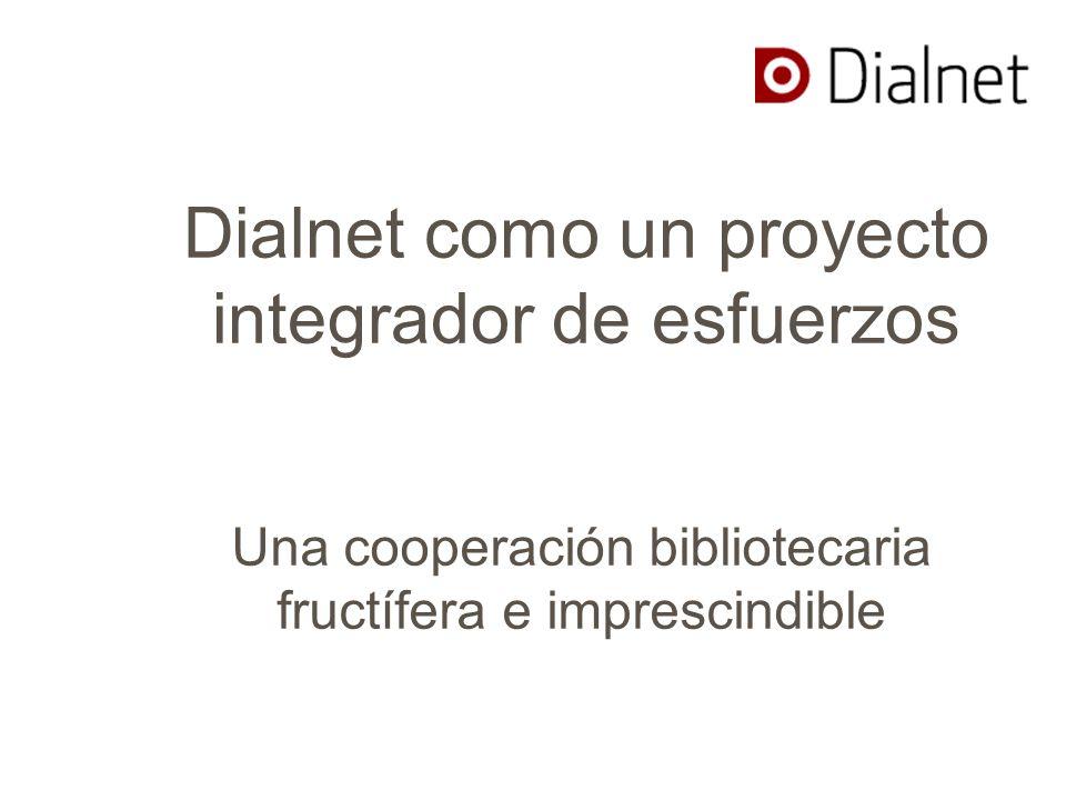 Dialnet como un proyecto integrador de esfuerzos Una cooperación bibliotecaria fructífera e imprescindible