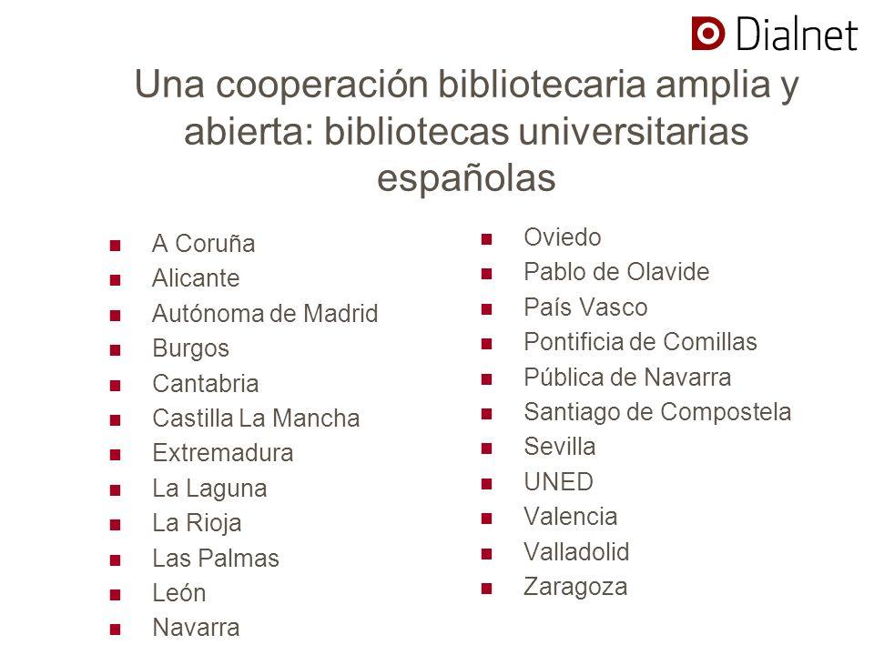 Una cooperación bibliotecaria amplia y abierta: bibliotecas universitarias españolas A Coruña Alicante Autónoma de Madrid Burgos Cantabria Castilla La