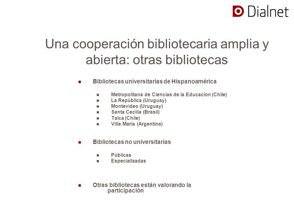 Una cooperación bibliotecaria amplia y abierta: otras bibliotecas Bibliotecas universitarias de Hispanoamérica Metropolitana de Ciencias de la Educaci