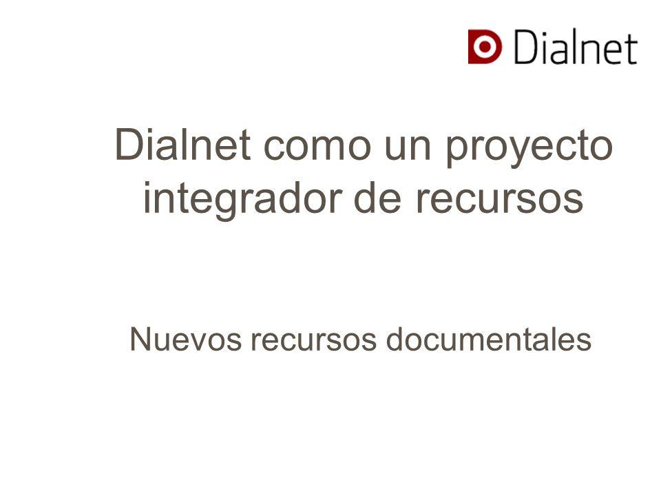 Dialnet como un proyecto integrador de recursos Nuevos recursos documentales