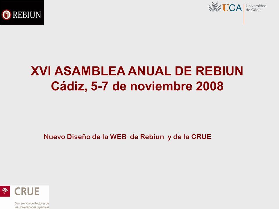 XVI ASAMBLEA ANUAL DE REBIUN Cádiz, 5-7 de noviembre 2008 Nuevo Diseño de la WEB de Rebiun y de la CRUE