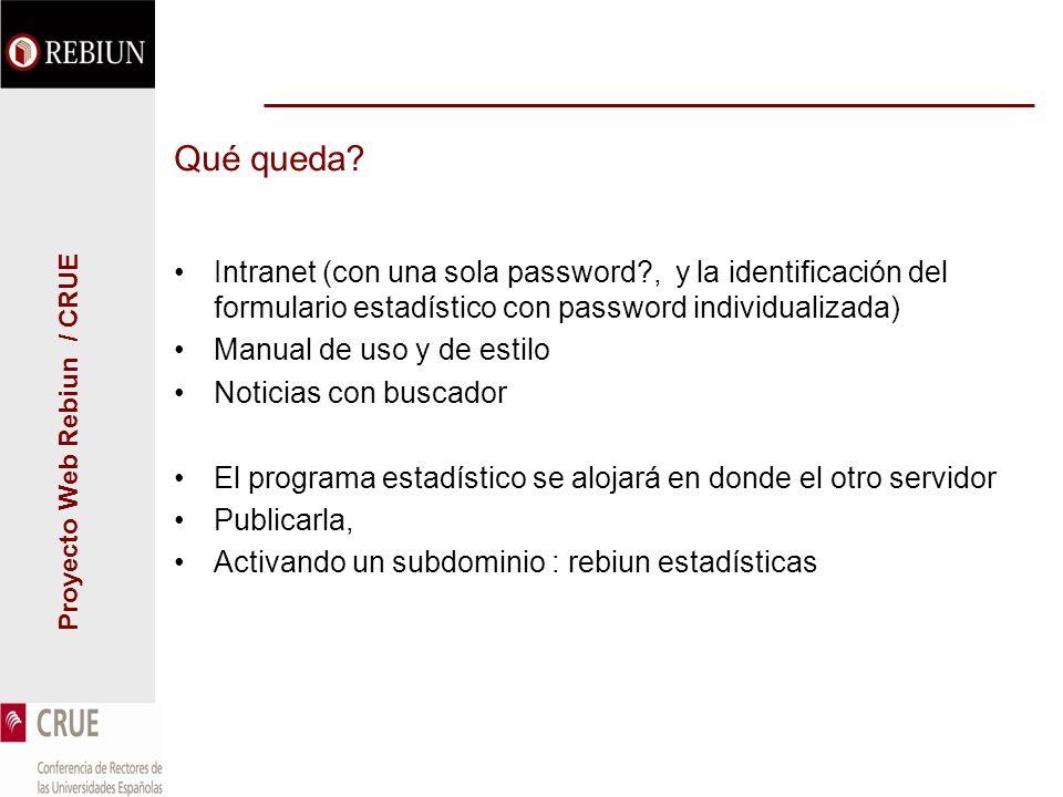 Proyecto Web Rebiun / CRUE Qué queda? Intranet (con una sola password?, y la identificación del formulario estadístico con password individualizada) M