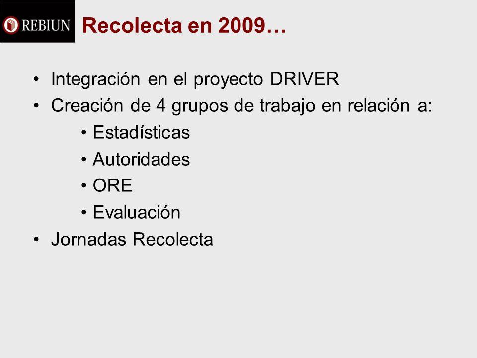 Recolecta en 2009… Integración en el proyecto DRIVER Creación de 4 grupos de trabajo en relación a: Estadísticas Autoridades ORE Evaluación Jornadas Recolecta