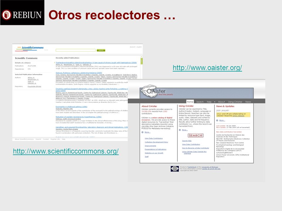 Otros recolectores … http://www.scientificcommons.org/ http://www.oaister.org/