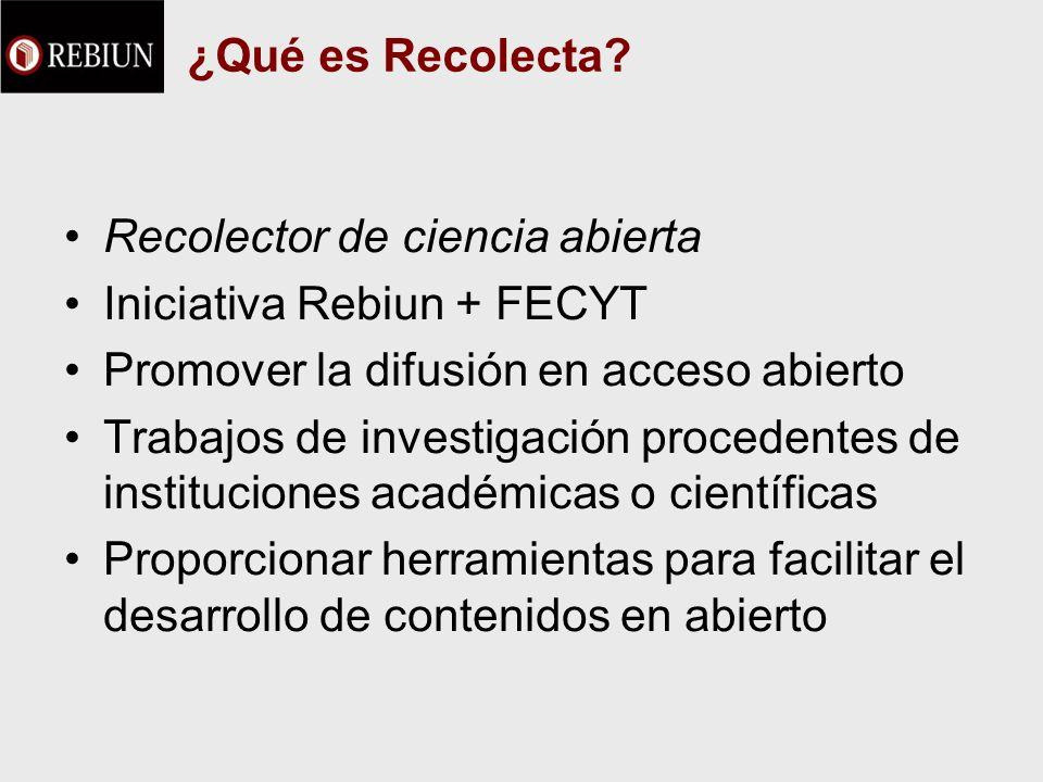 ¿Qué es Recolecta? Recolector de ciencia abierta Iniciativa Rebiun + FECYT Promover la difusión en acceso abierto Trabajos de investigación procedente