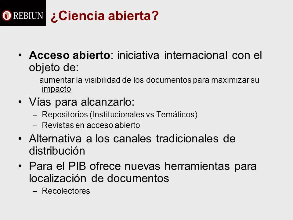 ¿Ciencia abierta? Acceso abierto: iniciativa internacional con el objeto de: aumentar la visibilidad de los documentos para maximizar su impacto Vías