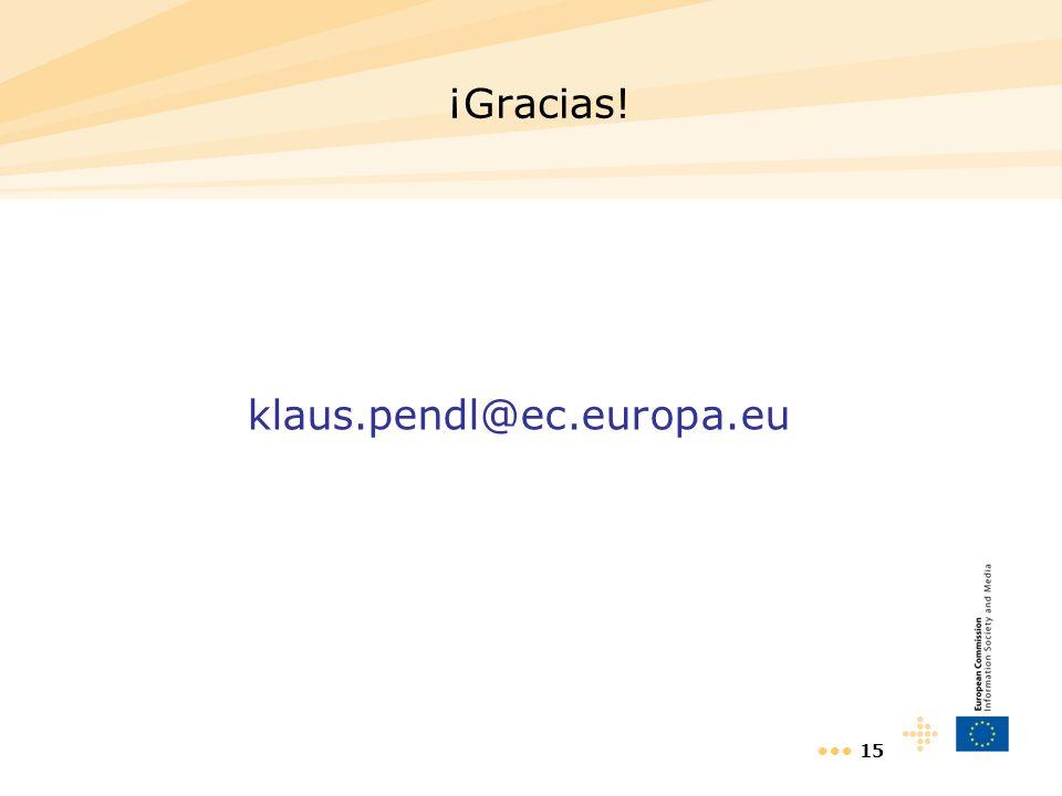 15 ¡Gracias! klaus.pendl@ec.europa.eu