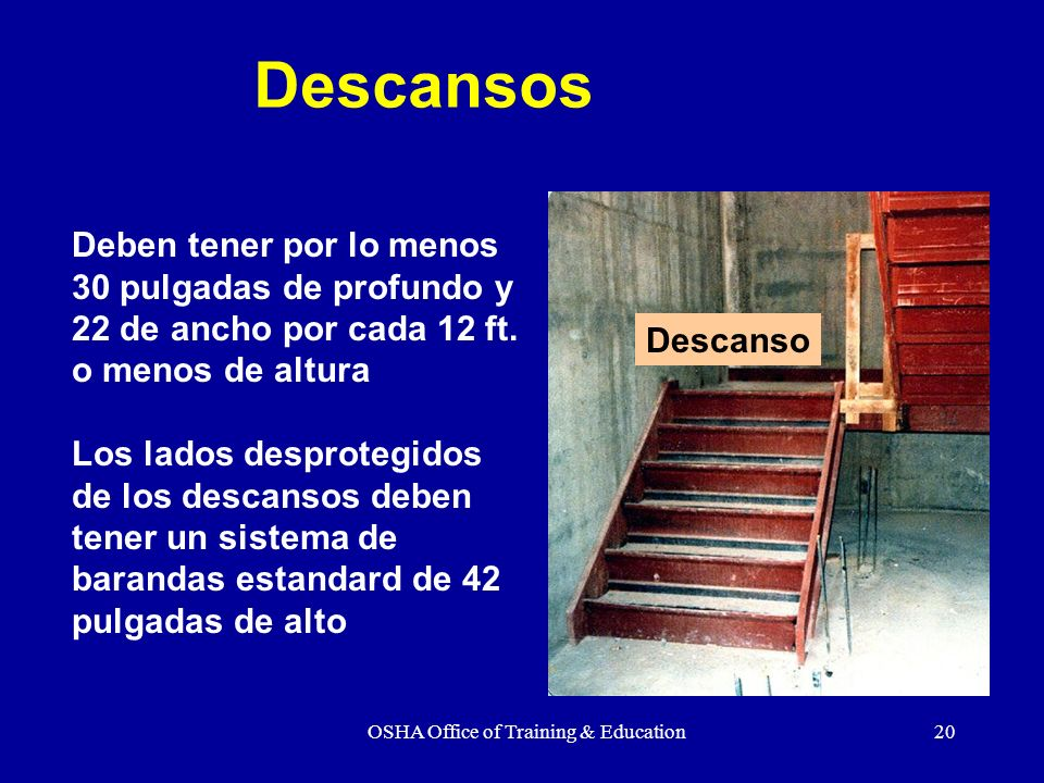 OSHA Office of Training & Education20 Deben tener por lo menos 30 pulgadas de profundo y 22 de ancho por cada 12 ft. o menos de altura Los lados despr