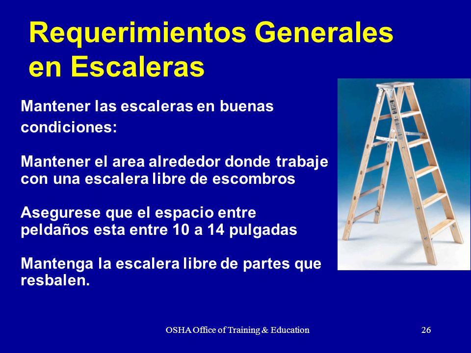 OSHA Office of Training & Education26 Mantener las escaleras en buenas condiciones: Mantener el area alrededor donde trabaje con una escalera libre de