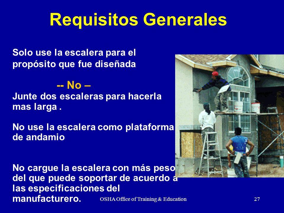 OSHA Office of Training & Education27 Solo use la escalera para el propósito que fue diseñada -- No – Junte dos escaleras para hacerla mas larga. No u