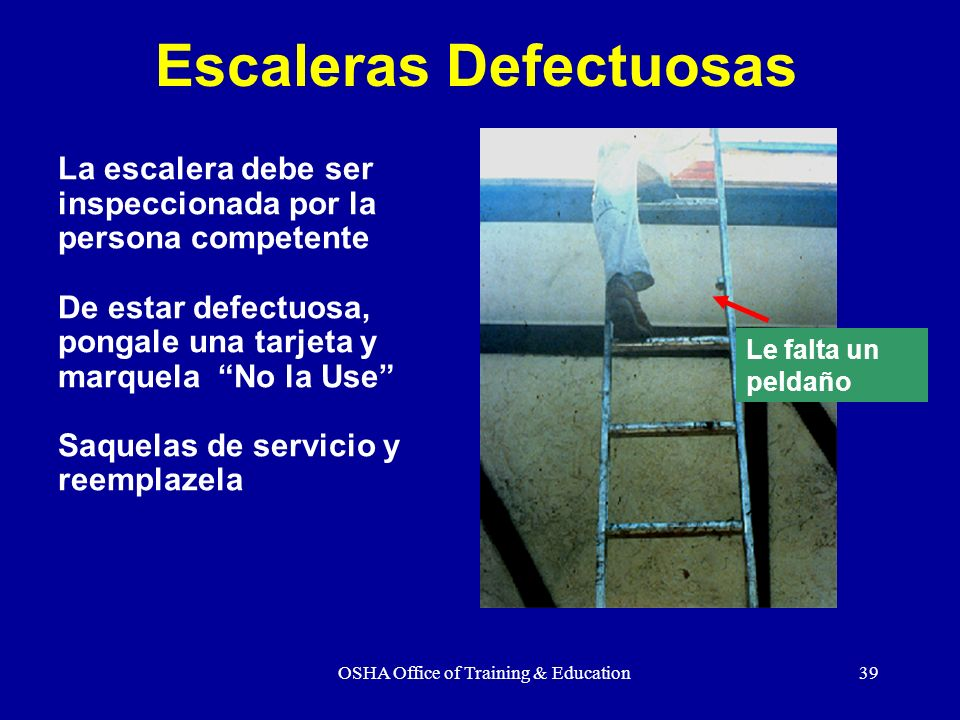 OSHA Office of Training & Education39 La escalera debe ser inspeccionada por la persona competente De estar defectuosa, pongale una tarjeta y marquela